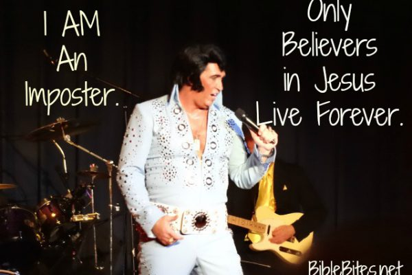4-A-An Imposter. Only Believers in Jesus Live Forever.